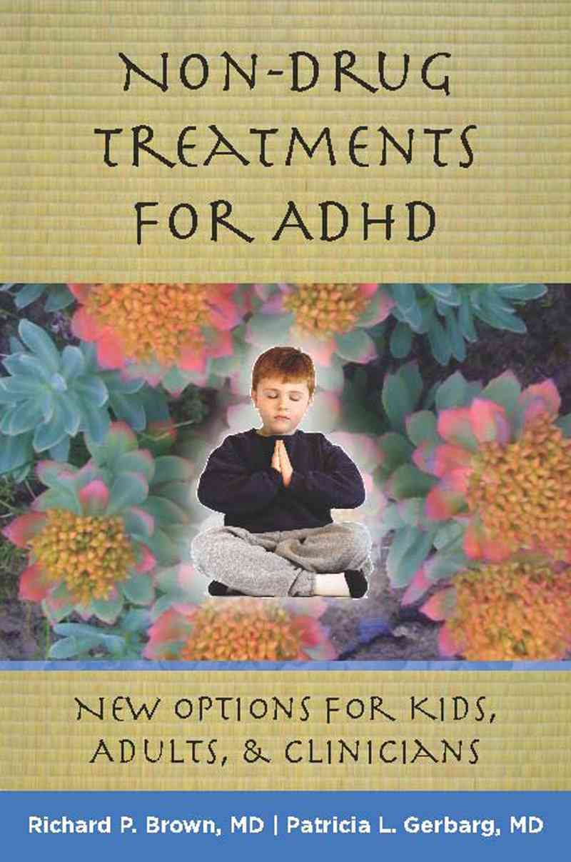 Non-Drug Treatments for ADHD By Brown, Richard P., M.D./ Gerbarg, Patricia L., M.D.